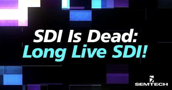 Serial Digital Interface is Dead: Long Live SDI