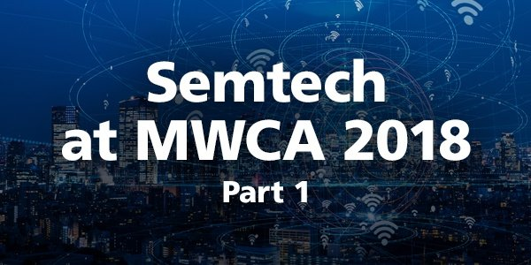 Semtech_Blog_MWCAmericas_2018_post1