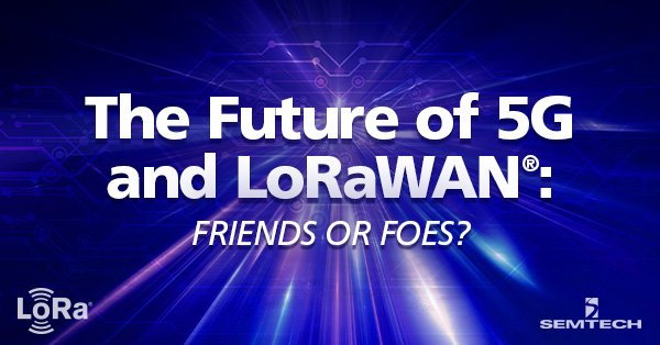 The Future of 5G and LoRaWAN