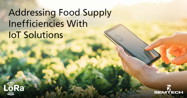 Addressing Food Supply Inefficiencies With Internet of Things Solutions