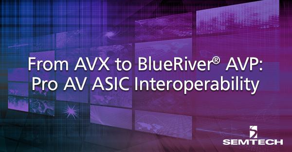 Semtech Pro AV ASIC Interoperability