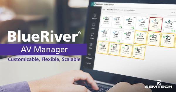 Semtech's BlueRiver AV Manager