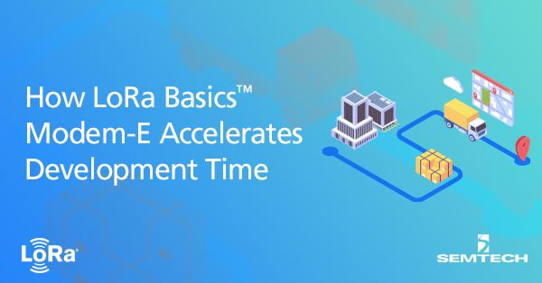 LoRa Basics Modem-E Accelerates Development Time